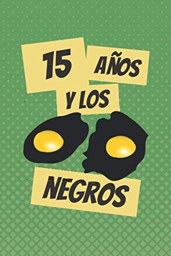 15 AÑOS Y LOS HUEVOS NEGROS: REGALO DE CUMPLEAÑOS ORIGINAL Y DIVERTIDO. DIARIO, CUADERNO DE NOTAS, APUNTES O AGENDA.
