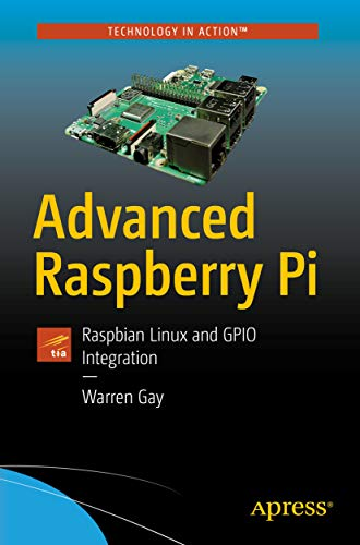 Advanced Raspberry Pi: Raspbian Linux and GPIO Integration...