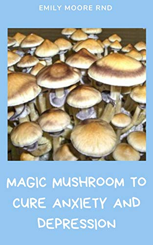 MAGIC MUSHROOM TO CURE ANXIETY AND DEPRESSION: Your book guide to cure anxiety and depression naturally (English Edition)