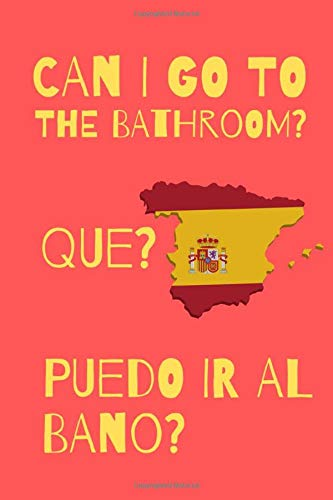 Can I Go To The Bathroom? Que? Puedo Ir Al Bano?: the Perfect Notebook For All Spanish Language Teachers Who Love What They Do.
