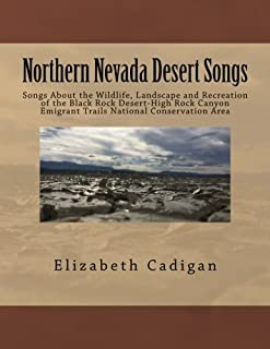 Northern Nevada Desert Songs: Songs About the Wildlife, Landscape and Recreation of the Black Rock Desert-High Rock Canyon Emigrant Trails National Conservation Area