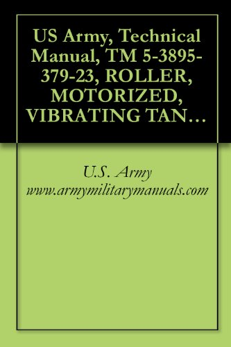 US Army, Technical Manual, TM 5-3895-379-23, ROLLER, MOTORIZED, VIBRATING TANDEM STEEL DRUMS CATERPILLAR MODEL CB534B, (NSN 3895-01-396-2822), CATERPILLAR ... military manuals (English Edition)