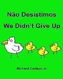 Não Desistimos We Didn't Give Up : Livro Ilustrado para Crianças Português (Brasil)-Inglês (Edição Bilíngue)