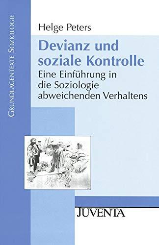 Devianz und soziale Kontrolle: Eine Einführung in die Soziologie abweichenden Verhaltens (Grundlagentexte Soziologie)