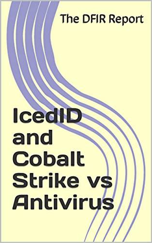 IcedID and Cobalt Strike vs Antivirus (The DFIR Report's 2021 Intrusions) (English Edition)