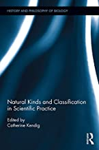 Natural Kinds and Classification in Scientific Practice (History and Philosophy of Biology)