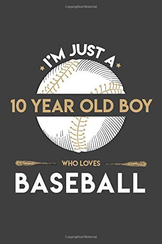 I'm Just A 10 Year Old Boy Who Loves baseball: Gift for boy Journal Notebook | Funny baseball Notebook | baseball journal, Birthday Gift | black notebook.