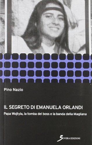 Il segreto di Emanuela Orlandi. Papa Wojtyla, la tomba del boss e la banda della magliana
