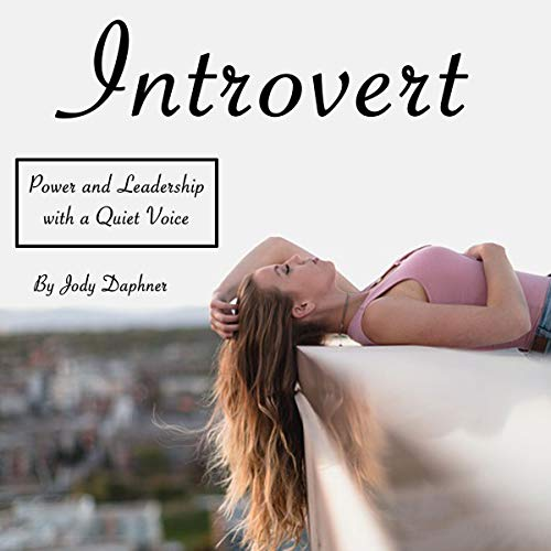 Introvert: Power and Leadership with a Quiet Voice Audiobook By Jody Daphner cover art