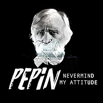 Never Mind My Attitude