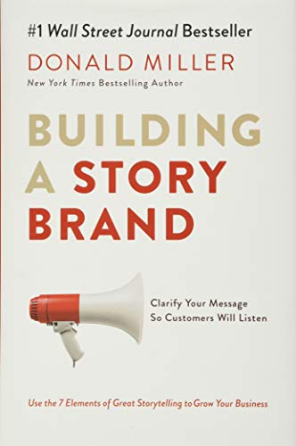 Building a StoryBrand: Clarify Your Message So Customers Will Listen Front Cover