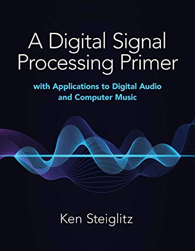 Compare Textbook Prices for A Digital Signal Processing Primer: with Applications to Digital Audio and Computer Music  ISBN 0800759845835 by Steiglitz, Kenneth