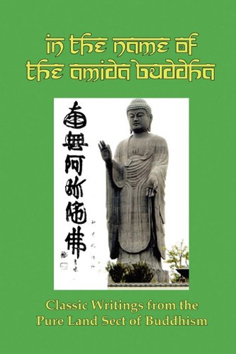 In the Name of the Amida Buddha: Classic Writings from the Pure Land Sect of Buddhism