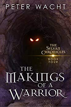 The Makings of a Warrior (The Sylvan Chronicles Book 4) by [Peter Wacht]