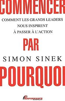 Commencer par pourquoi N.E. (French Edition) by [Simon Sinek]