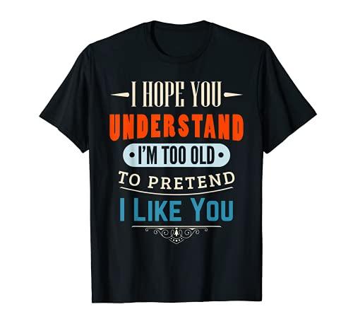 Sono troppo vecchio per far finta che mi piaci. Maglietta