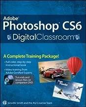 Jennifer Smith: Adobe Photoshop CS6 Digital Classroom [With DVD ROM] (Paperback); 2012 Edition