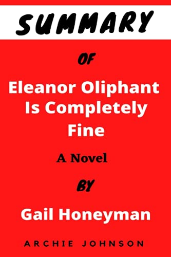 Summary Of Eleanor Oliphant Is Completely Fine: A Novel By Gail Honeyman