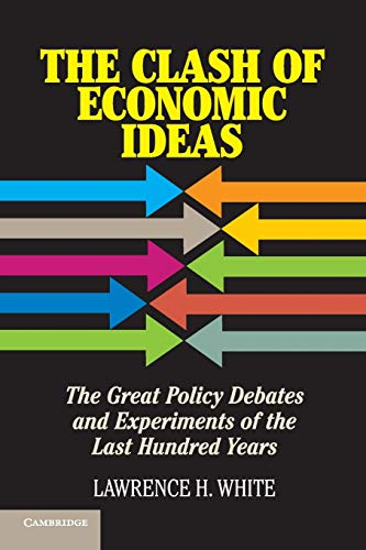 Compare Textbook Prices for The Clash of Economic Ideas: The Great Policy Debates and Experiments of the Last Hundred Years 1st Edition ISBN 9781107621336 by White, Lawrence H.