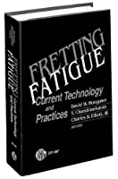Fretting Fatigue: Current Technology and Practices (Astm Special Technical Publication)