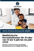Medizinische Konsultationen fuer Kinder von 0 bis 5 Jahren im Jahr 2013