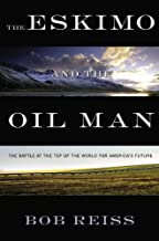 Eskimo and the Oil Man: The Battle at the Top of the World for America's Future