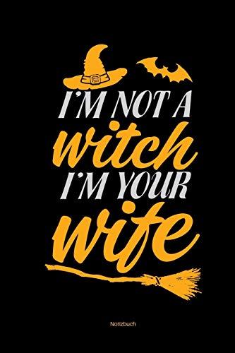 Notizbuch: Lustiger Halloween Spruch Ich Bin Keine Hexe Ich Bin Deine Frau Hexenbesen Frauengeschenk Spaß Humor