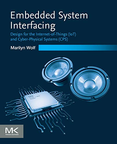 Embedded System Interfacing: Design for the Internet-of-Things (IoT) and Cyber-Physical Systems (CPS)