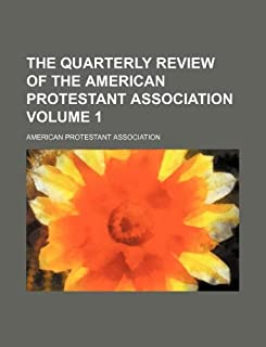 The Quarterly Review of the American Protestant Association Volume 1