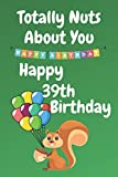 Totally Nuts About You Happy 39th Birthday: Birthday Card 39 Years Old / Birthday Card / Birthday Card Alternative / Birthday Card For Sister / Birthday Card For Boyfriend / Birthday Card For Husband