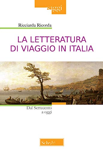 La letteratura di viaggio in Italia. Dal Settecento a oggi