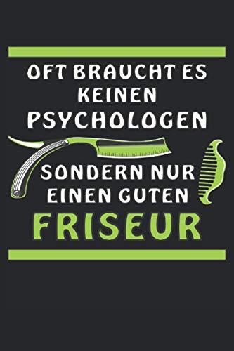 Oft braucht es keinen Psychologen sondern nur einen guten Friseur: Oft braucht es keinen Psychologen sondern nur einen guten Friseur, Liniertes Notizbuch-Tagebuch bzw. Übungsbuch mit 120 Seiten