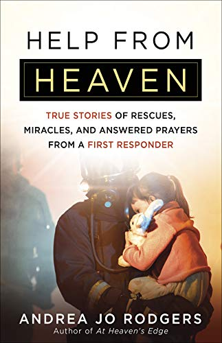 Help from Heaven: True Stories of Rescues, Miracles, and Answered Prayers from a First Responder