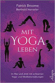 Mit Yoga leben: Im Hier und Jetzt mit achtsamen Yoga- und Meditationsübungen von Patrick Broome ( 30. September 2014 )