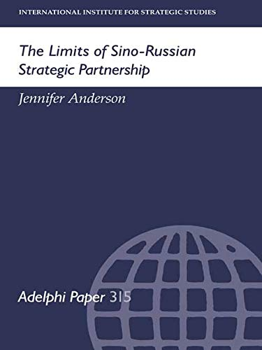 The Limites of Sino-Russian Strategic Partnership (Adelphi Papers)