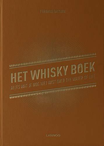 Het whisky boek: Alles wat je nog niet wist over the water of life