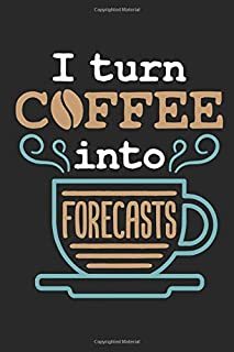 I Turn Coffee Into Forecasts: Meteorology Journal, Blank Paperback Lined Notebook to Write In, Weather Watcher Log, 150 pa...