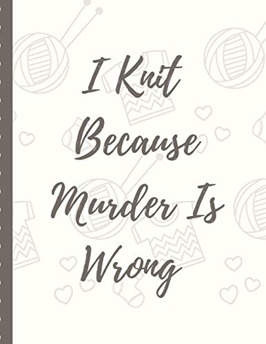 I Knit Because Murder Is Wrong: Knitting DIY Projects Crafts | Do It Yourself Projects | Steps To Take | Keep Track of Current Project | Knitting | ... | Cats and Dog Crafts | Gift Under 10