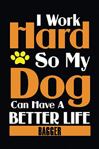 I Work Hard So My Dog Can Have A Better Life - BAGGER -: Dog Animal Notebook Journal / journal gift ideas Jobs, 110 Pages, 6x9, DOG LOVERS GIFTS FOR ... Cute Gifts For Dogs Lovers Novelty Notebook