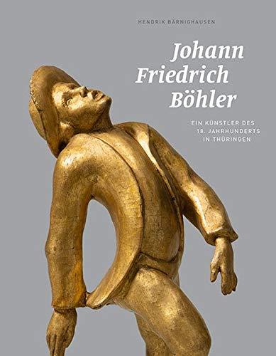 Johann Friedrich Böhler: Ein Künstler des 18. Jahrhunderts in Thüringen (Sondershäuser Kataloge)