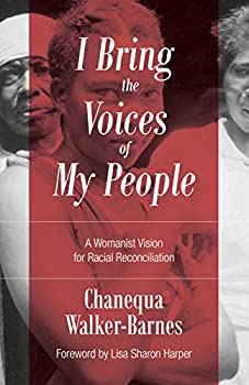 I Bring the Voices of My People  A Womanist Vision for Racial Reconciliation  Prophetic Christianity