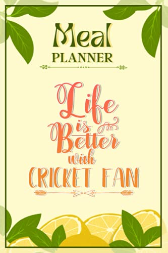 Weekly Meal Planner Notebook - Life Is Better With Cricket Fan: Track And Plan Your Meals Weekly (52 Week Food Planner / Diary / Log / Journal / Calendar): Meal Prep And Planning Grocery List