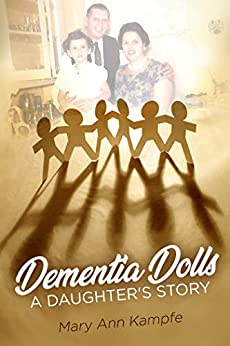 Dementia Dolls: A Daughter's Story by [Mary Ann Kampfe]