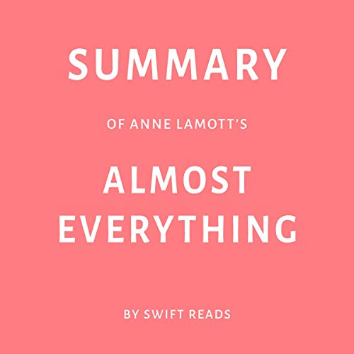 Summary of Anne Lamott's Almost Everything by Swift Reads                   By:                                                                                                                                 Swift Reads                               Narrated by:                                                                                                                                 Adrienne Walker                      Length: 25 mins     Not rated yet     Overall 0.0