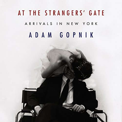 At the Strangers' Gate                   De :                                                                                                                                 Adam Gopnik                               Lu par :                                                                                                                                 Adam Gopnik                      Durée : 9 h et 44 min     Pas de notations     Global 0,0