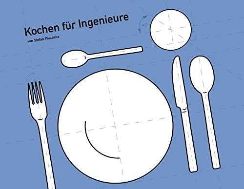 Kochen für Ingenieure: Das etwas andere Kochbuch