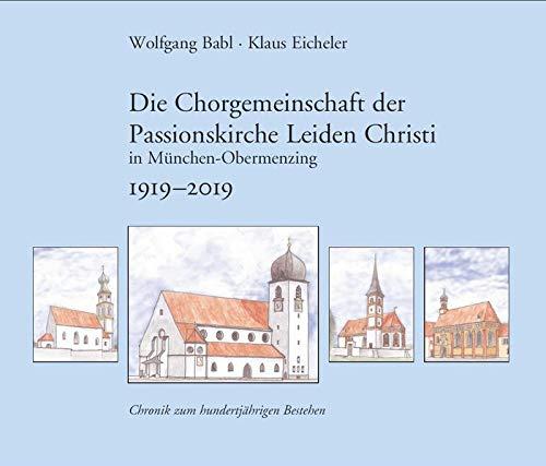 Die Chorgemeinschaft der Passionskirche Leiden Christi in München-Obermenzing: Chronik zum hundertjährigen Bestehen 1919 - 2019