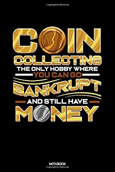 Coin Collecting The Only Hobby Where You Can Go Bankrupt And Still Have Money  Dot Grid Journal 6x9 – Numismatics Notebook I Numismatist Gift for Coin Collectors and Coin Collecting Fans