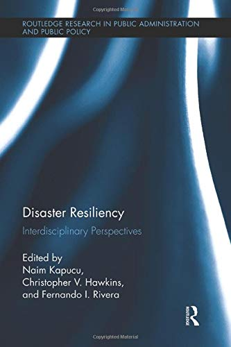 Disaster Resiliency (Routledge Research in Public Administration and Public Policy)