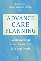 Advance Care Planning: Communicating About Matters of Life and Death by Unknown(2013-07-29)